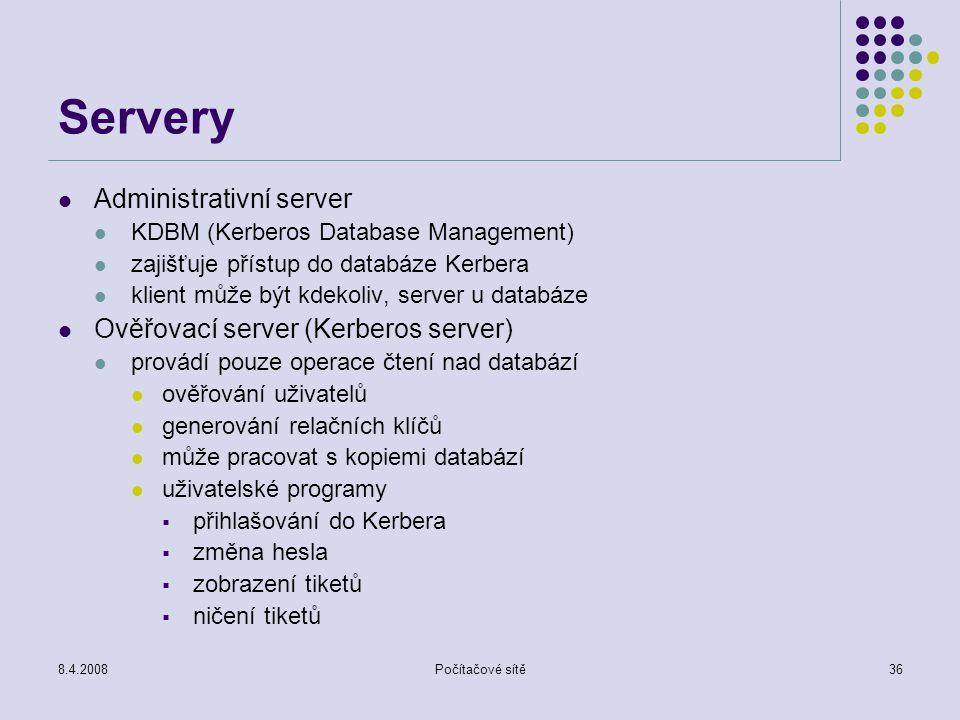 8.4.2008Počítačové sítě36 Servery Administrativní server KDBM (Kerberos Database Management) zajišťuje přístup do databáze Kerbera klient může být kde