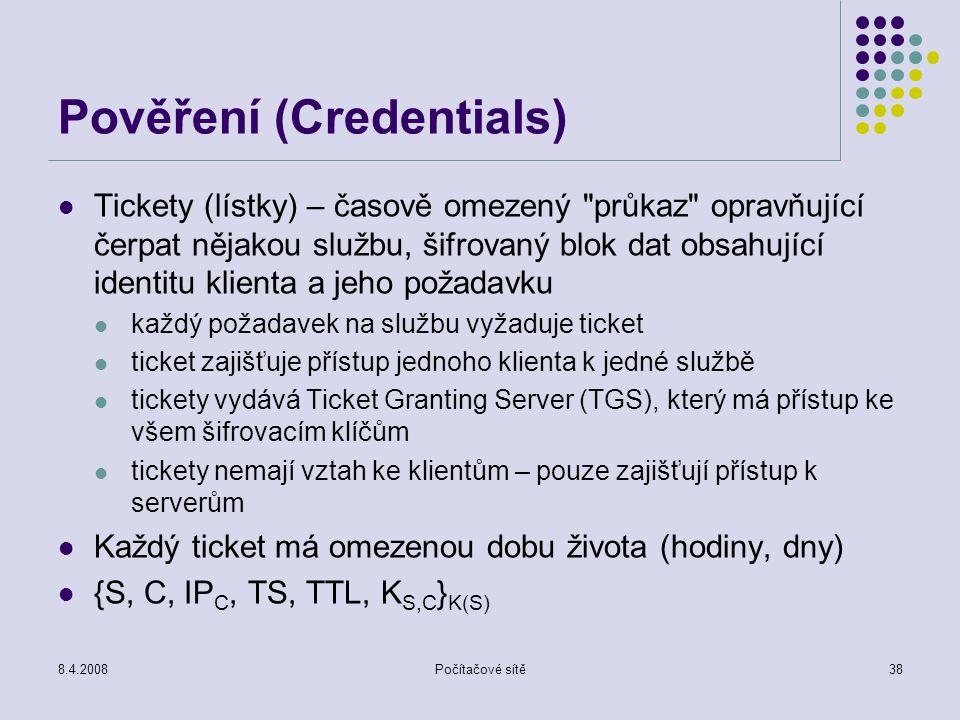 8.4.2008Počítačové sítě38 Pověření (Credentials) Tickety (lístky) – časově omezený