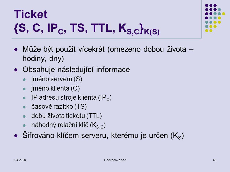8.4.2008Počítačové sítě40 Ticket {S, C, IP C, TS, TTL, K S,C } K(S) Může být použit vícekrát (omezeno dobou života – hodiny, dny) Obsahuje následující
