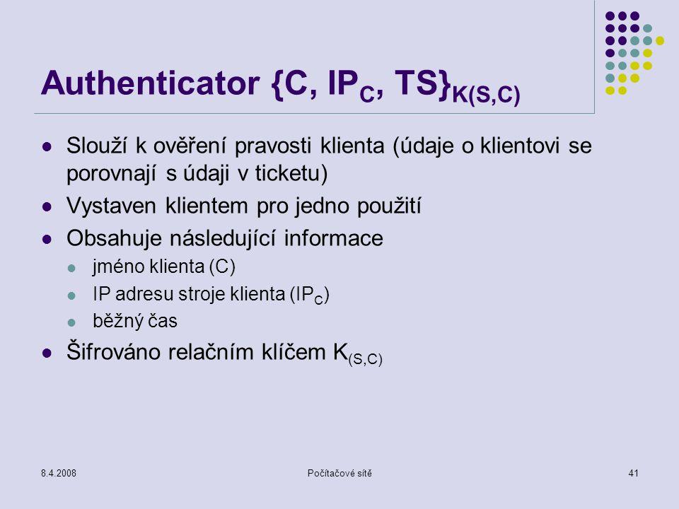 8.4.2008Počítačové sítě41 Authenticator {C, IP C, TS} K(S,C) Slouží k ověření pravosti klienta (údaje o klientovi se porovnají s údaji v ticketu) Vyst