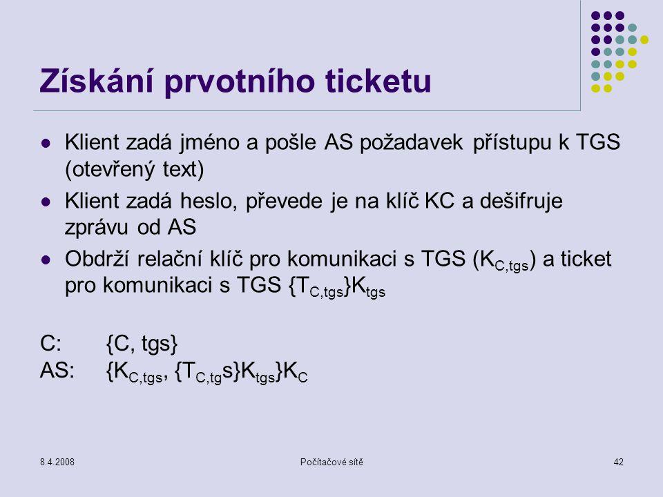 8.4.2008Počítačové sítě42 Získání prvotního ticketu Klient zadá jméno a pošle AS požadavek přístupu k TGS (otevřený text) Klient zadá heslo, převede j