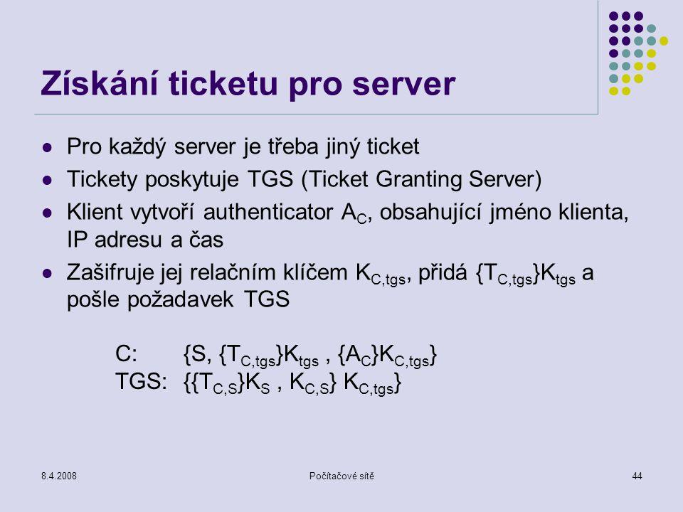 8.4.2008Počítačové sítě44 Získání ticketu pro server Pro každý server je třeba jiný ticket Tickety poskytuje TGS (Ticket Granting Server) Klient vytvo