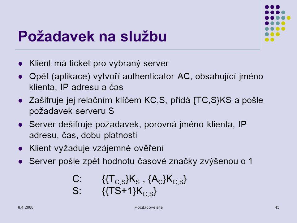 8.4.2008Počítačové sítě45 Požadavek na službu Klient má ticket pro vybraný server Opět (aplikace) vytvoří authenticator AC, obsahující jméno klienta,