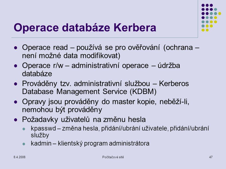 8.4.2008Počítačové sítě47 Operace databáze Kerbera Operace read – používá se pro ověřování (ochrana – není možné data modifikovat) Operace r/w – admin