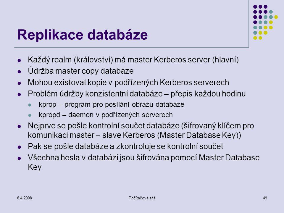 8.4.2008Počítačové sítě49 Replikace databáze Každý realm (království) má master Kerberos server (hlavní) Údržba master copy databáze Mohou existovat k