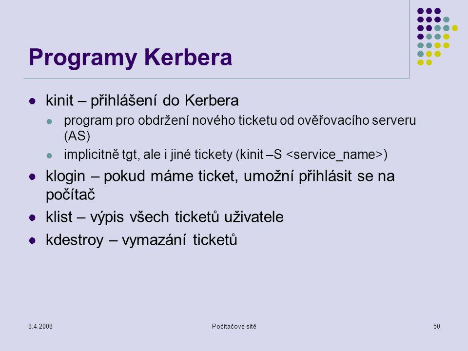 8.4.2008Počítačové sítě50 Programy Kerbera kinit – přihlášení do Kerbera program pro obdržení nového ticketu od ověřovacího serveru (AS) implicitně tg