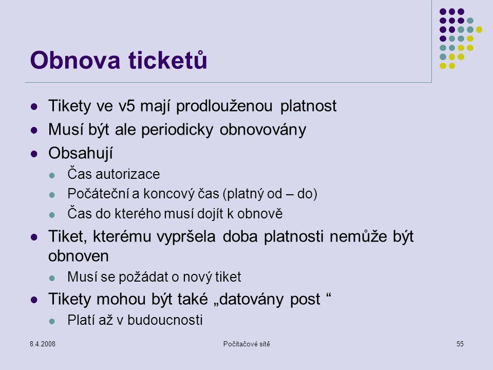 8.4.2008Počítačové sítě55 Obnova ticketů Tikety ve v5 mají prodlouženou platnost Musí být ale periodicky obnovovány Obsahují Čas autorizace Počáteční