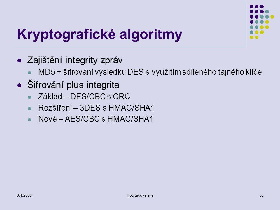 8.4.2008Počítačové sítě56 Kryptografické algoritmy Zajištění integrity zpráv MD5 + šifrování výsledku DES s využitím sdíleného tajného klíče Šifrování