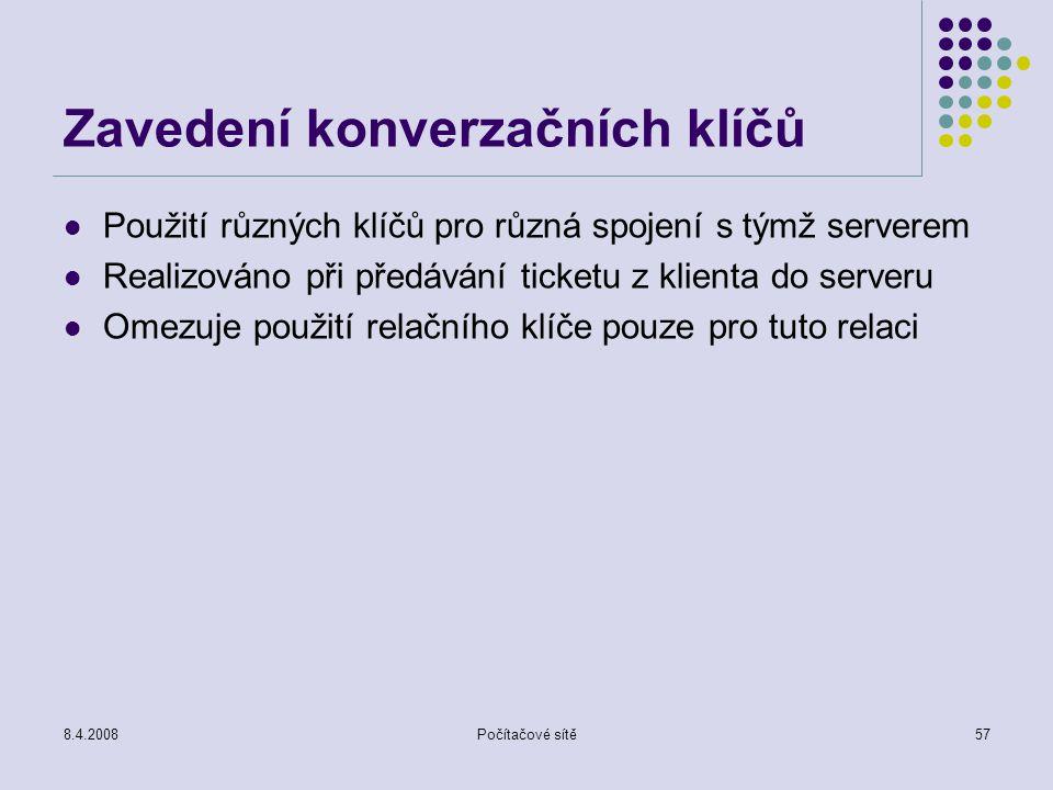 8.4.2008Počítačové sítě57 Zavedení konverzačních klíčů Použití různých klíčů pro různá spojení s týmž serverem Realizováno při předávání ticketu z kli
