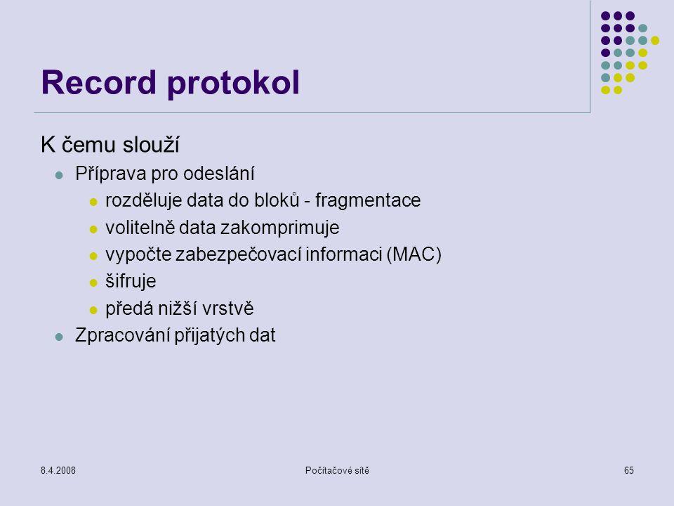 8.4.2008Počítačové sítě65 Record protokol K čemu slouží Příprava pro odeslání rozděluje data do bloků - fragmentace volitelně data zakomprimuje vypočt