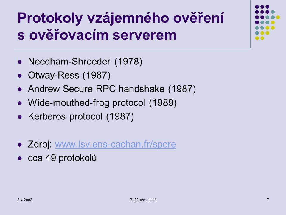 8.4.2008Počítačové sítě7 Protokoly vzájemného ověření s ověřovacím serverem Needham-Shroeder (1978) Otway-Ress (1987) Andrew Secure RPC handshake (198