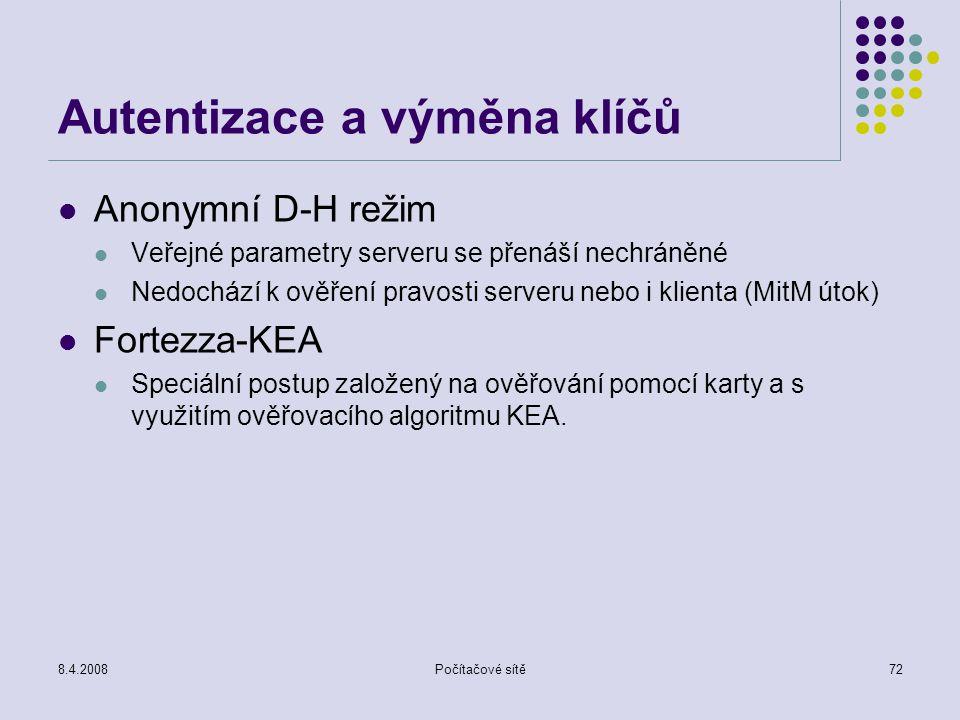 8.4.2008Počítačové sítě72 Autentizace a výměna klíčů Anonymní D-H režim Veřejné parametry serveru se přenáší nechráněné Nedochází k ověření pravosti s