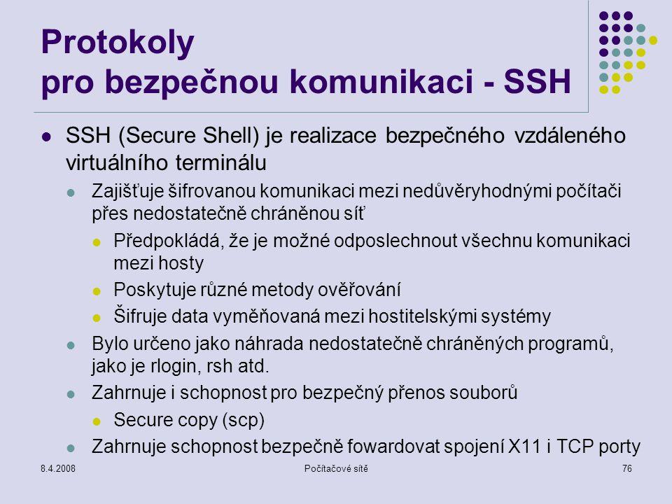 8.4.2008Počítačové sítě76 Protokoly pro bezpečnou komunikaci - SSH SSH (Secure Shell) je realizace bezpečného vzdáleného virtuálního terminálu Zajišťu