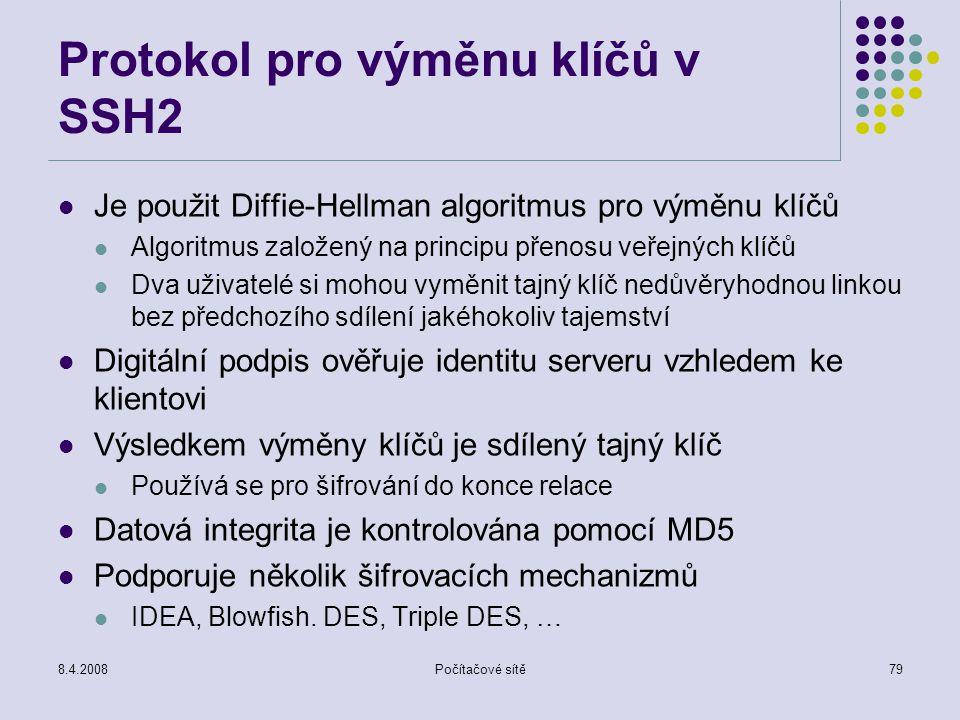8.4.2008Počítačové sítě79 Protokol pro výměnu klíčů v SSH2 Je použit Diffie-Hellman algoritmus pro výměnu klíčů Algoritmus založený na principu přenos