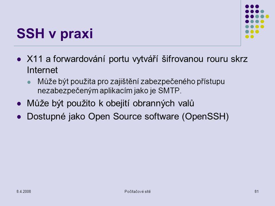 8.4.2008Počítačové sítě81 SSH v praxi X11 a forwardování portu vytváří šifrovanou rouru skrz Internet Může být použita pro zajištění zabezpečeného pří