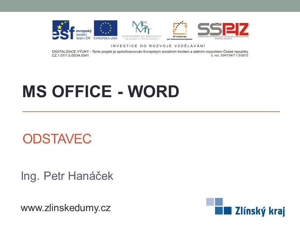 ODSTAVEC Ing. Petr Hanáček MS OFFICE - WORD www.zlinskedumy.cz