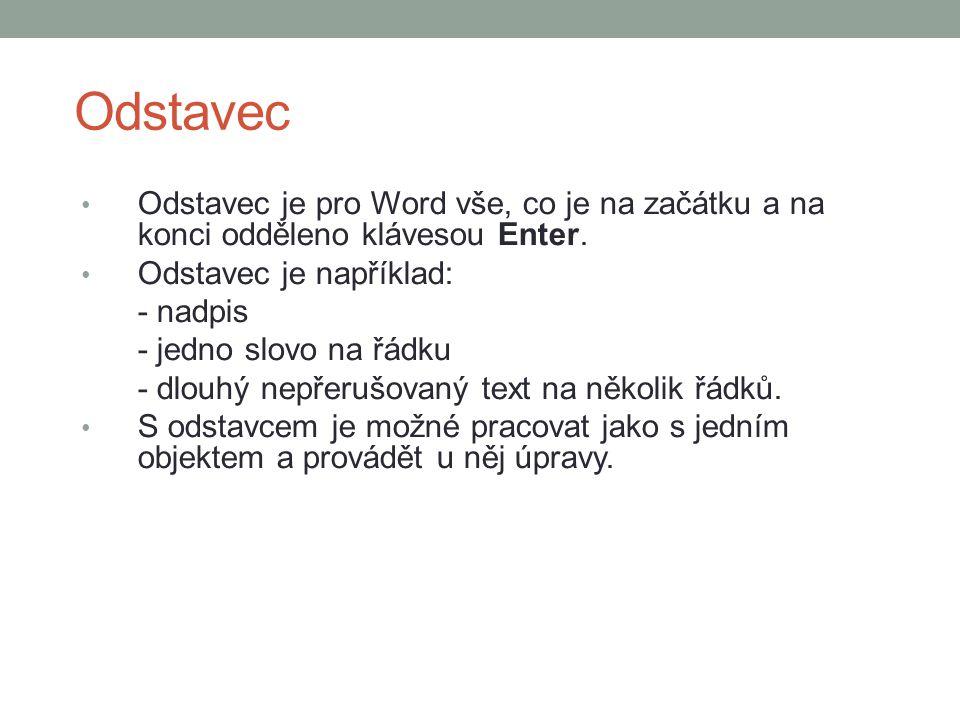 Odstavec Odstavec je pro Word vše, co je na začátku a na konci odděleno klávesou Enter.
