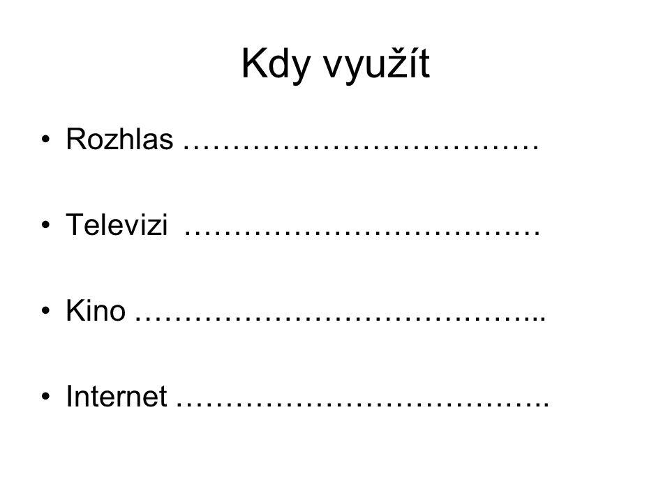 Kdy využít Rozhlas ……………………………… Televizi ……………………………… Kino …………………………………... Internet ………………………………..