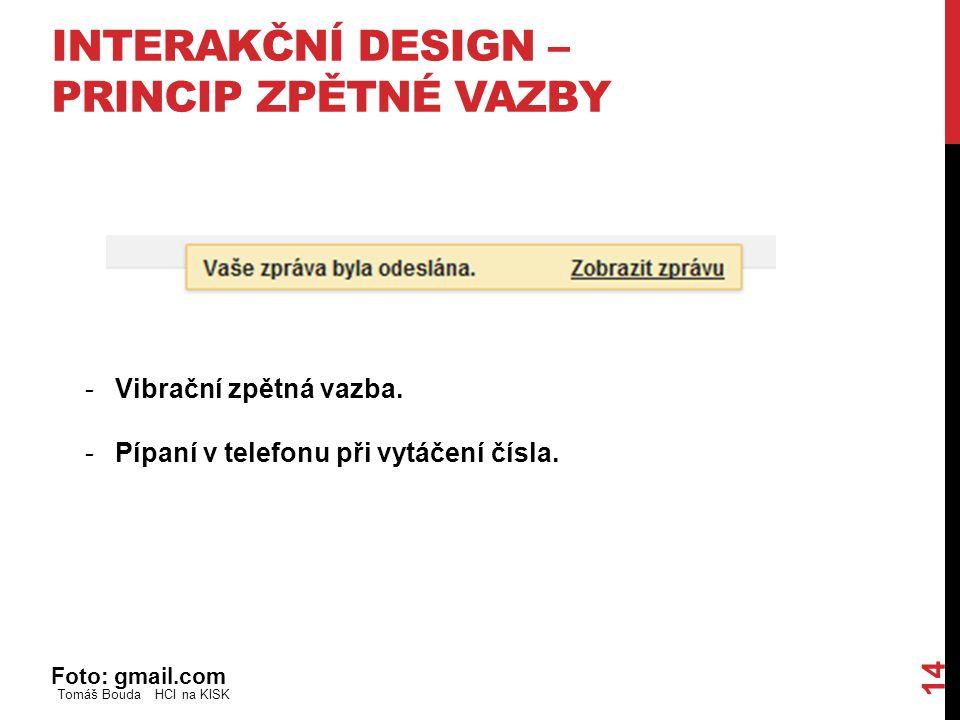 INTERAKČNÍ DESIGN – PRINCIP ZPĚTNÉ VAZBY Foto: gmail.com Tomáš Bouda HCI na KISK 14 -Vibrační zpětná vazba. -Pípaní v telefonu při vytáčení čísla.