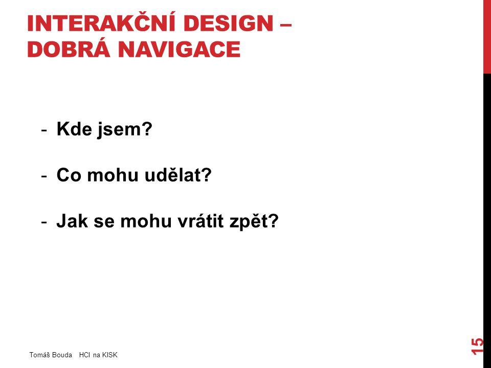 INTERAKČNÍ DESIGN – DOBRÁ NAVIGACE Tomáš Bouda HCI na KISK 15 -Kde jsem.