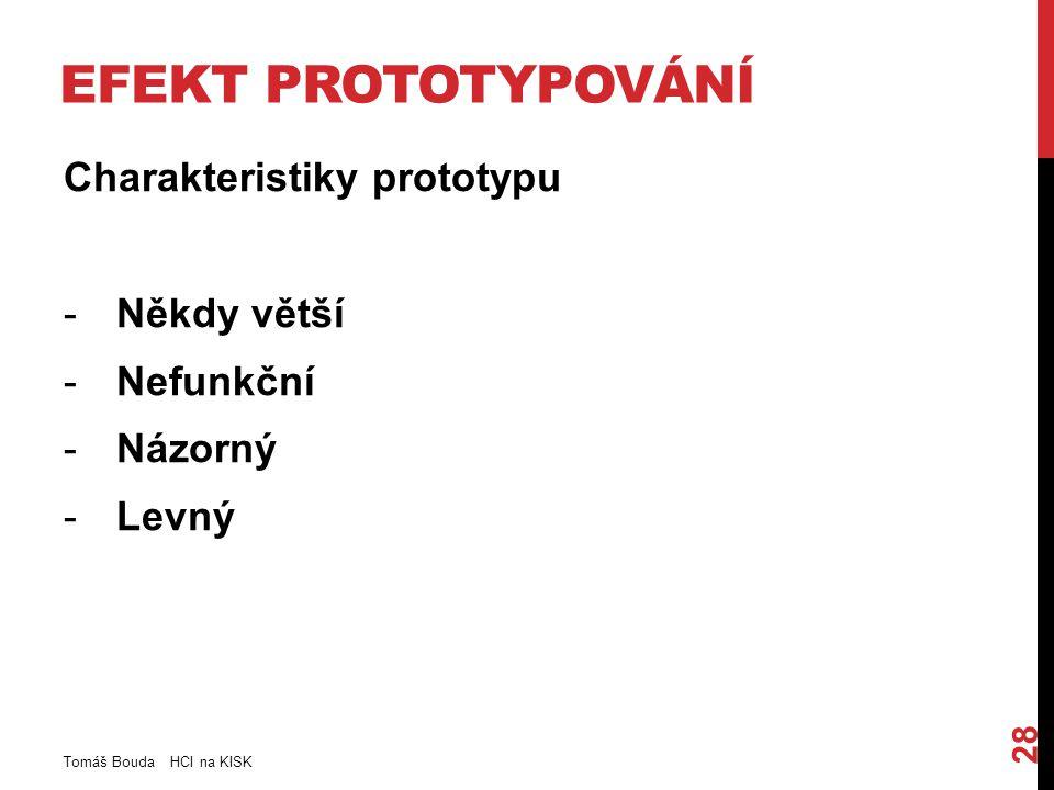 EFEKT PROTOTYPOVÁNÍ Charakteristiky prototypu -Někdy větší -Nefunkční -Názorný -Levný Tomáš Bouda HCI na KISK 28
