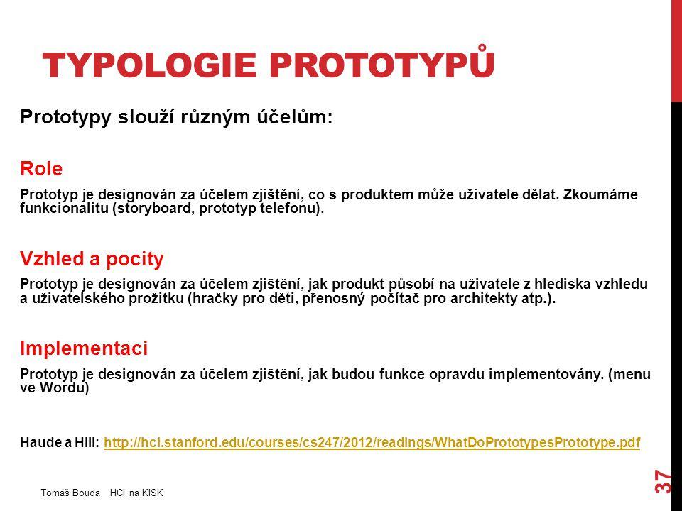 TYPOLOGIE PROTOTYPŮ Prototypy slouží různým účelům: Role Prototyp je designován za účelem zjištění, co s produktem může uživatele dělat. Zkoumáme funk