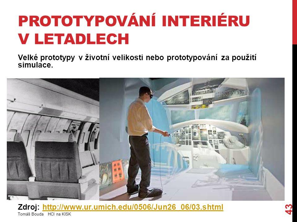 PROTOTYPOVÁNÍ INTERIÉRU V LETADLECH Velké prototypy v životní velikosti nebo prototypování za použití simulace. Zdroj: http://www.ur.umich.edu/0506/Ju