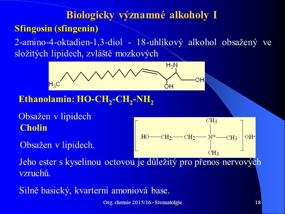 Org. chemie 2015/16 - Stomatolgie18 Biologicky významné alkoholy I Sfingosin (sfingenin) 2-amino-4-oktadien-1,3-diol - 18-uhlíkový alkohol obsažený ve