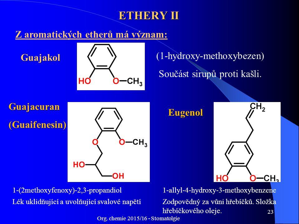 Org. chemie 2015/16 - Stomatolgie 23 ETHERY II Z aromatických etherů má význam: 1-(2methoxyfenoxy)-2,3-propandiol Lék uklidňující a uvolňující svalové