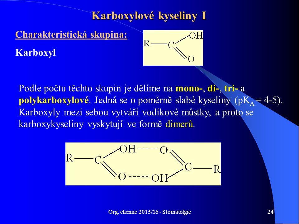 Org. chemie 2015/16 - Stomatolgie24 Karboxylové kyseliny I Charakteristická skupina: Karboxyl Podle počtu těchto skupin je dělíme na mono-, di-, tri-