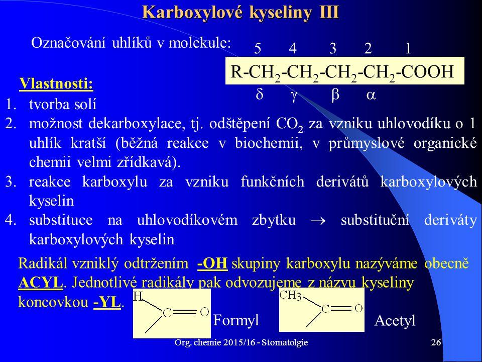 Org. chemie 2015/16 - Stomatolgie26 Karboxylové kyseliny III Označování uhlíků v molekule: Vlastnosti: R-CH 2 -CH 2 -CH 2 -CH 2 -COOH  5432154