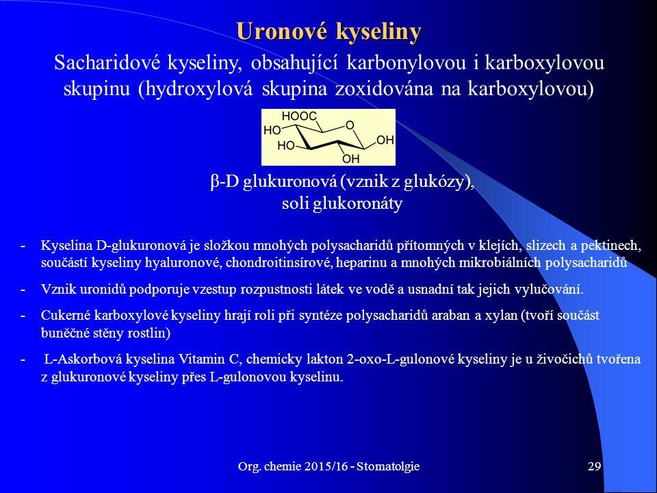 Org. chemie 2015/16 - Stomatolgie29 Uronové kyseliny Sacharidové kyseliny, obsahující karbonylovou i karboxylovou skupinu (hydroxylová skupina zoxidov