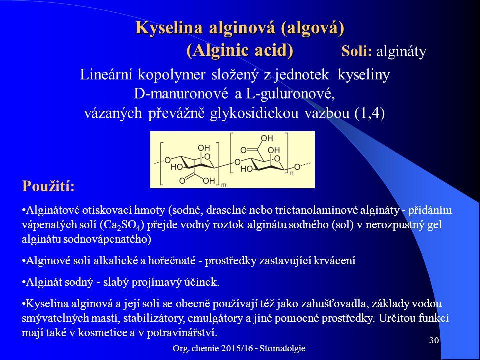 Org. chemie 2015/16 - Stomatolgie 30 Kyselina alginová (algová) (Alginic acid) Lineární kopolymer složený z jednotek kyseliny D-manuronové a L-guluron
