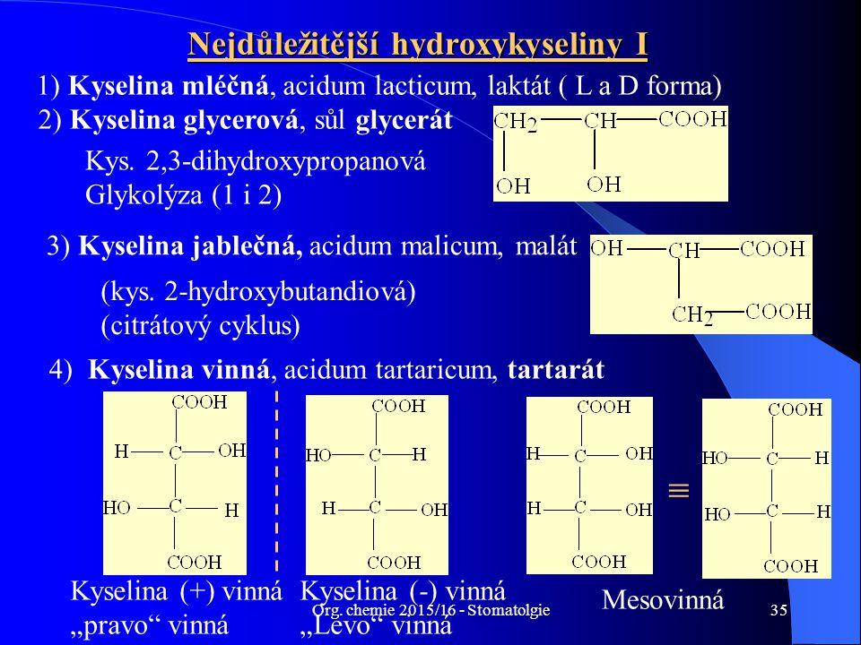 Org. chemie 2015/16 - Stomatolgie35 Nejdůležitější hydroxykyseliny I 1) Kyselina mléčná, acidum lacticum, laktát ( L a D forma) Kys. 2,3-dihydroxyprop