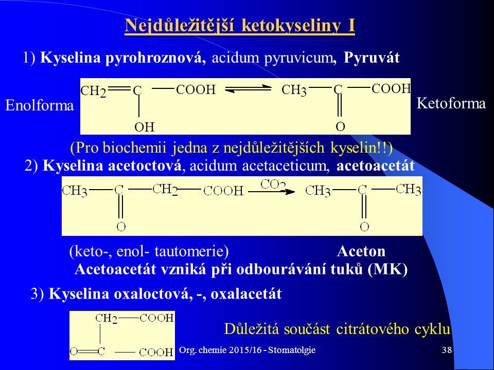 Org. chemie 2015/16 - Stomatolgie38 Nejdůležitější ketokyseliny I 1) Kyselina pyrohroznová, acidum pyruvicum, Pyruvát Enolforma Ketoforma (Pro biochem