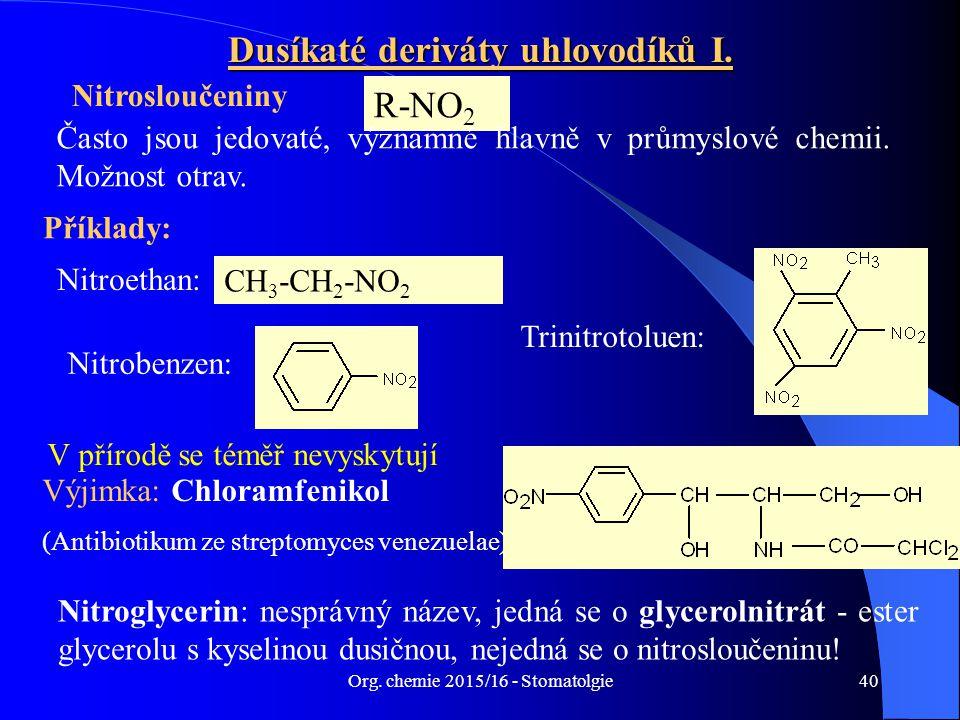 Org. chemie 2015/16 - Stomatolgie40 Dusíkaté deriváty uhlovodíků I. Nitrosloučeniny R-NO 2 Často jsou jedovaté, významné hlavně v průmyslové chemii. M