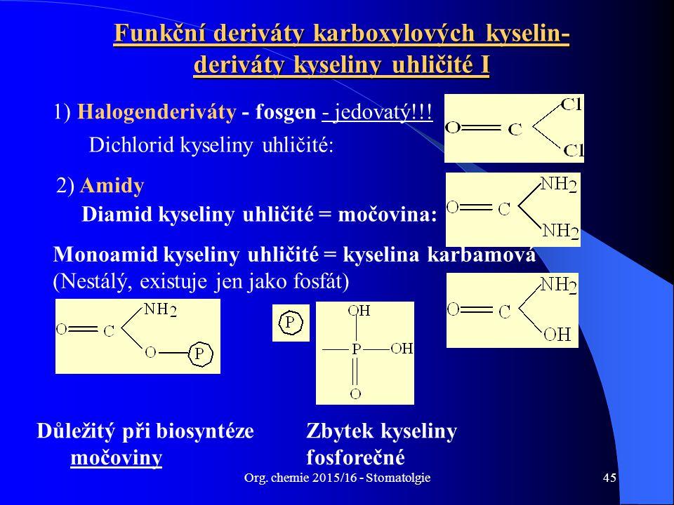 Org. chemie 2015/16 - Stomatolgie45 Funkční deriváty karboxylových kyselin- deriváty kyseliny uhličité I Dichlorid kyseliny uhličité: 1) Halogenderivá