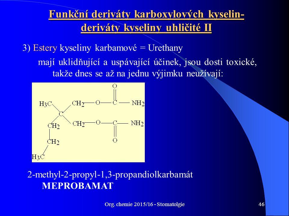 Org. chemie 2015/16 - Stomatolgie46 Funkční deriváty karboxylových kyselin- deriváty kyseliny uhličité II mají uklidňující a uspávající účinek, jsou d