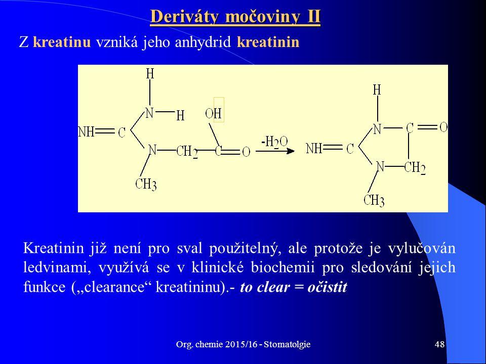Org. chemie 2015/16 - Stomatolgie48 Deriváty močoviny II Z kreatinu vzniká jeho anhydrid kreatinin Kreatinin již není pro sval použitelný, ale protože