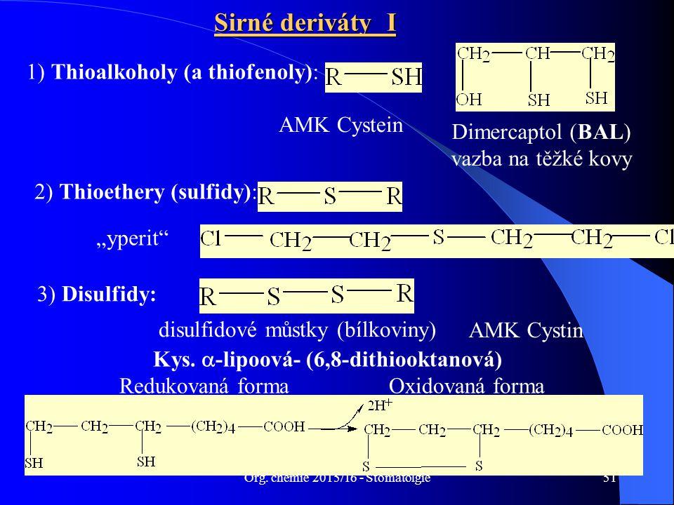 "Org. chemie 2015/16 - Stomatolgie51 Sirné deriváty I 2) Thioethery (sulfidy): ""yperit"" 1) Thioalkoholy (a thiofenoly): Dimercaptol (BAL) vazba na těžk"