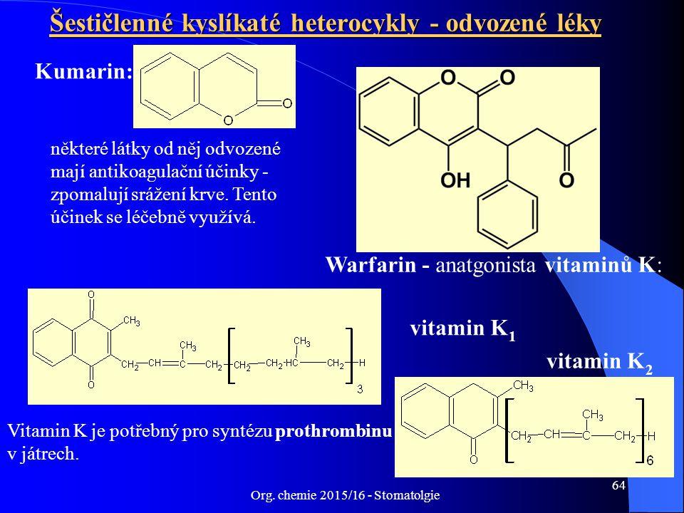 Org. chemie 2015/16 - Stomatolgie 64 Šestičlenné kyslíkaté heterocykly - odvozené léky Kumarin: některé látky od něj odvozené mají antikoagulační účin