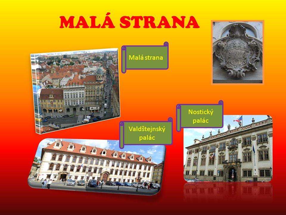 MALÁ STRANA Malá strana Valdštejnský palác Nostický palác