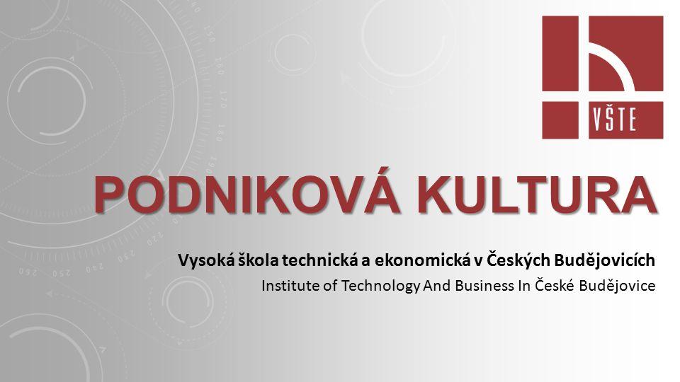 PODNIKOVÁ KULTURA Vysoká škola technická a ekonomická v Českých Budějovicích Institute of Technology And Business In České Budějovice