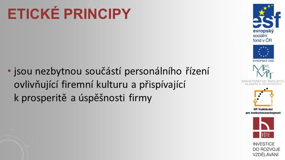 ETICKÉ PRINCIPY jsou nezbytnou součástí personálního řízení ovlivňující firemní kulturu a přispívající k prosperitě a úspěšnosti firmy