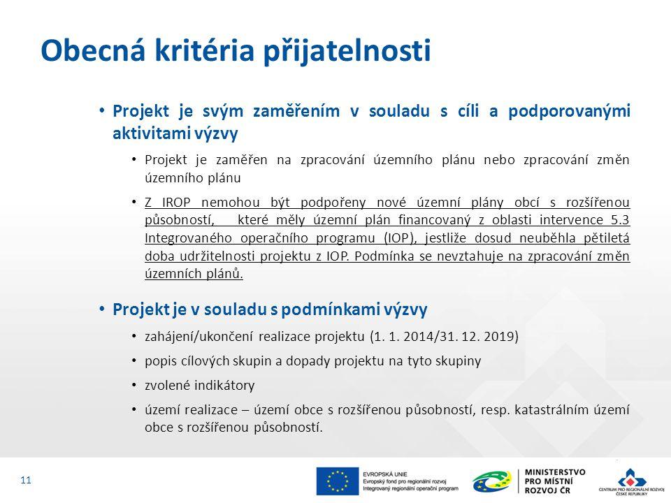 Projekt je svým zaměřením v souladu s cíli a podporovanými aktivitami výzvy Projekt je zaměřen na zpracování územního plánu nebo zpracování změn územního plánu Z IROP nemohou být podpořeny nové územní plány obcí s rozšířenou působností, které měly územní plán financovaný z oblasti intervence 5.3 Integrovaného operačního programu (IOP), jestliže dosud neuběhla pětiletá doba udržitelnosti projektu z IOP.