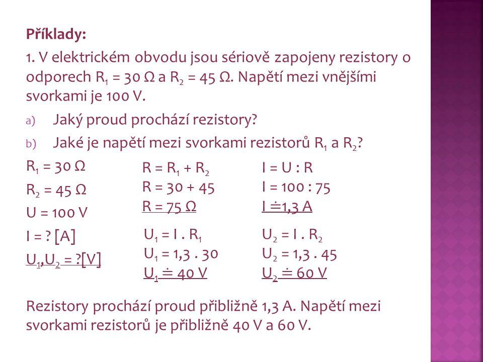 2.V elektrickém obvodu jsou sériově zapojeny rezistory o odporech R 1 = 200 Ω a R 2 = 600 Ω.