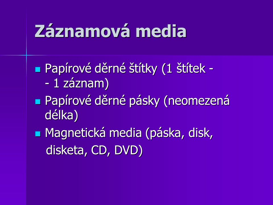 Záznamová media Papírové děrné štítky (1 štítek - - 1 záznam) Papírové děrné štítky (1 štítek - - 1 záznam) Papírové děrné pásky (neomezená délka) Pap
