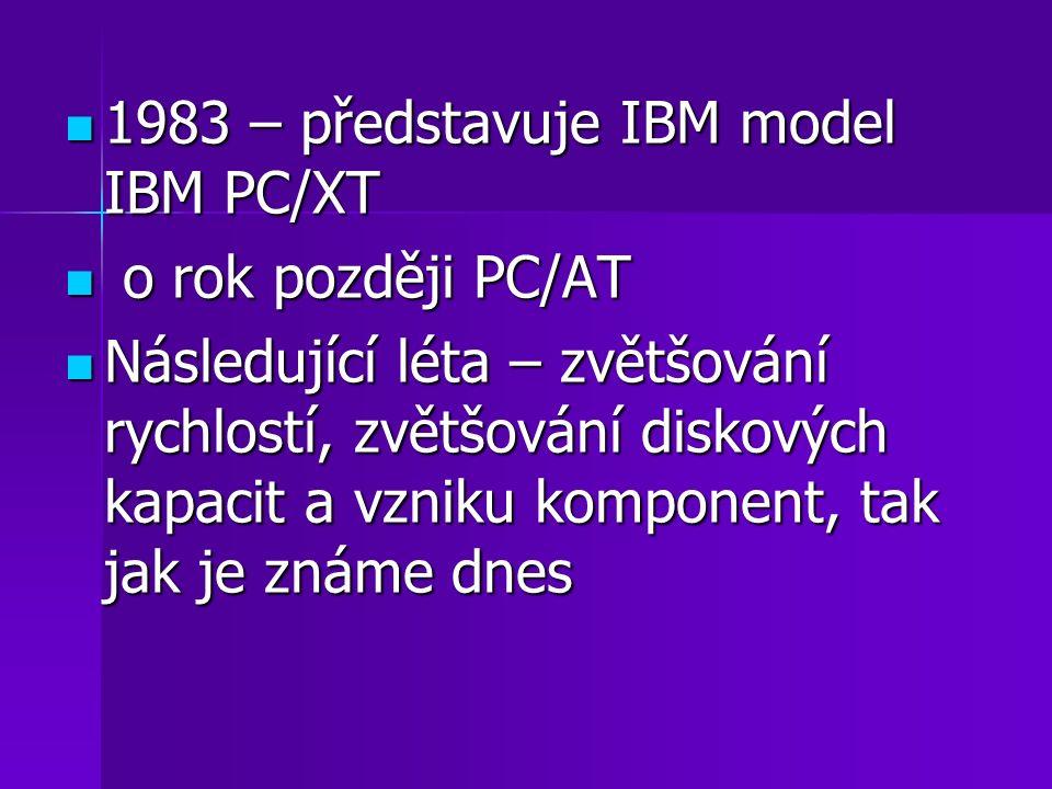 1983 – představuje IBM model IBM PC/XT 1983 – představuje IBM model IBM PC/XT o rok později PC/AT o rok později PC/AT Následující léta – zvětšování ry