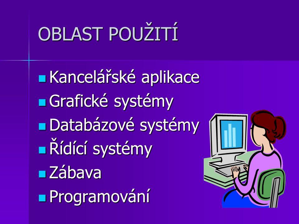 OBLAST POUŽITÍ Kancelářské aplikace Kancelářské aplikace Grafické systémy Grafické systémy Databázové systémy Databázové systémy Řídící systémy Řídící