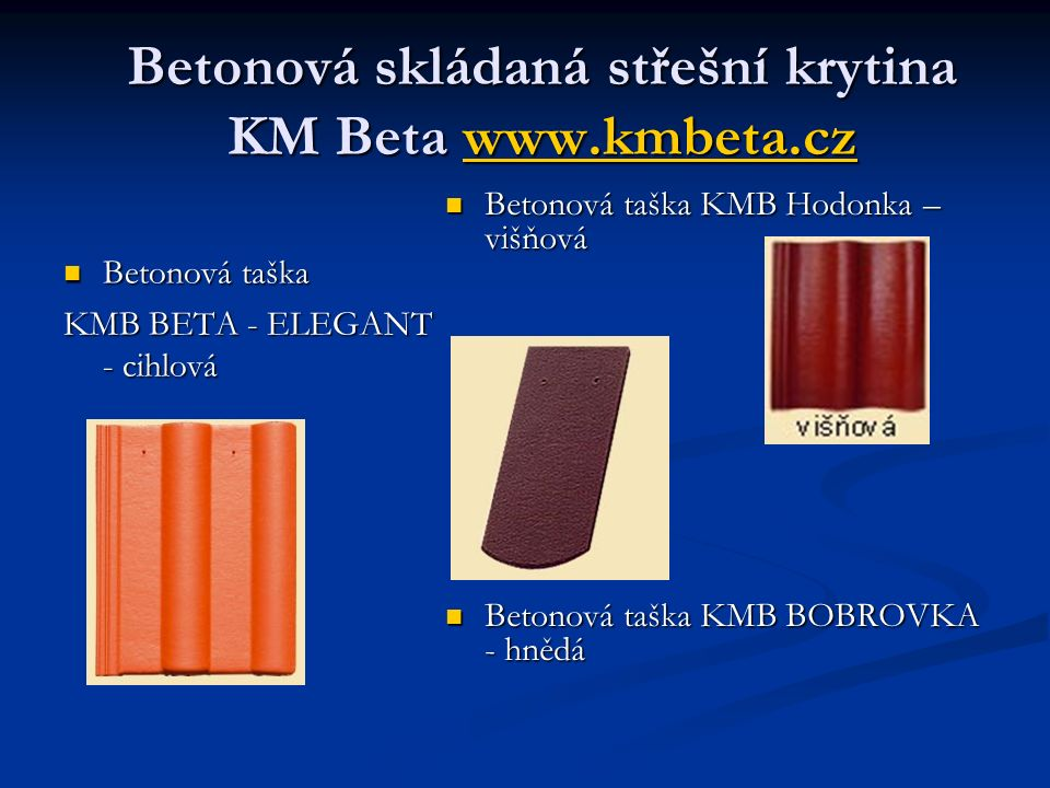 Betonová skládaná střešní krytina KM Beta www.kmbeta.cz www.kmbeta.cz Betonová taška Betonová taška KMB BETA - ELEGANT - cihlová Betonová taška KMB Ho
